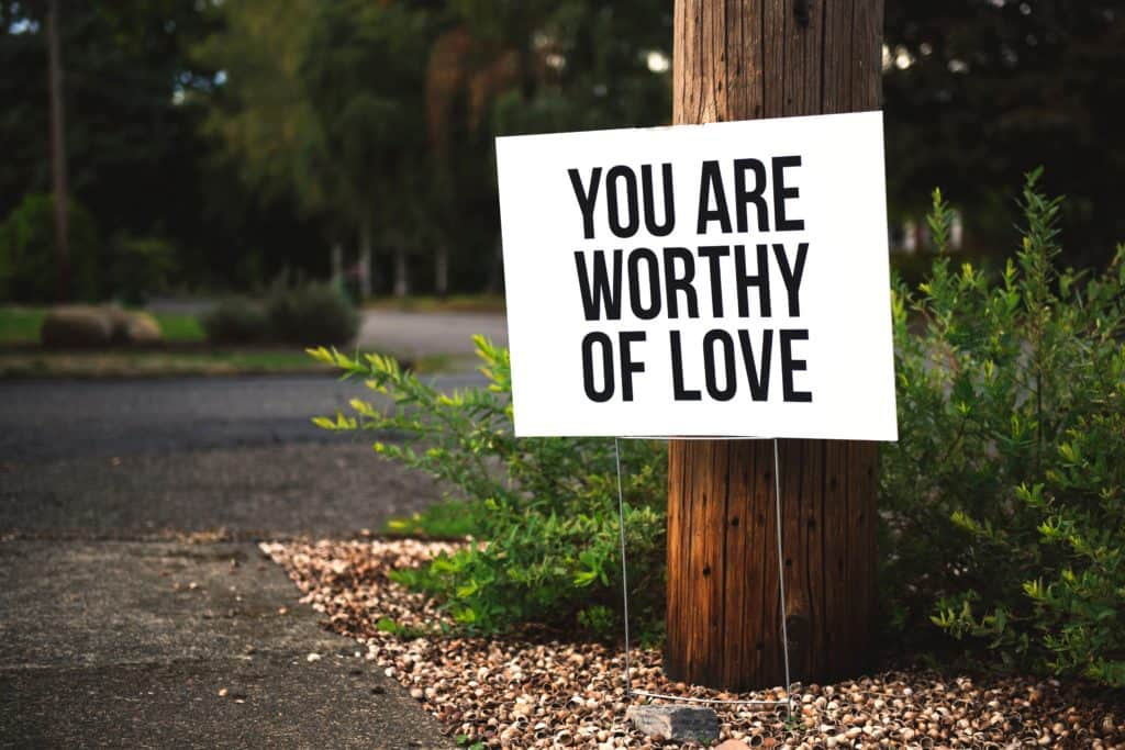 """An image of a sign saying """"You are worthy of Love"""""""